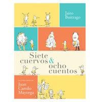 Siete cuervos & ocho cuentos - Jairo Buitrago