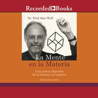 La mente en la materia (The Mind in Matter) - Fred Alan Wolf