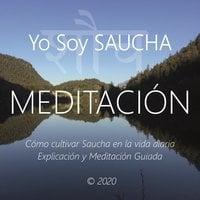 Meditación - Yo Soy Saucha - Wilma Eugenia Juan Galindo