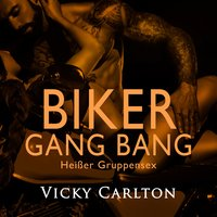 Biker Gang Bang: Heißer Gruppensex - Vicky Carlton