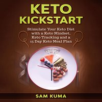 Keto Kickstart: Stimulate Your Keto Diet with a Keto Mindset, Keto Tracking and a 15 Day Keto Meal Plan - Sam Kuma