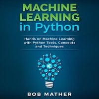 Machine Learning in Python: Hands on Machine Learning with Python Tools, Concepts and Techniques