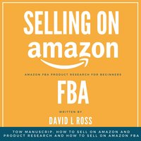 Selling on Amazon Fba: Tow Manuscript, How to Sell on Amazon and Product Research and How to Sell on Amazon FBA - David L Ross