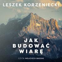 Jak budować wiarę - Leszek Korzeniecki
