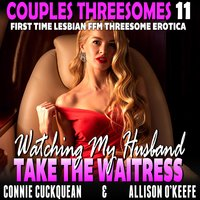 Watching My Husband Take The Waitress : Couples Threesomes 11 (First Time Lesbian FFM Threesome Erotica) - Connie Cuckquean