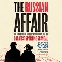 The Russian Affair: The True Story of the Couple who Uncovered the Greatest Sporting Scandal - David Walsh