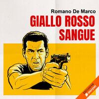 Giallo rosso sangue - Romano De Marco