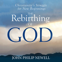 The Rebirthing of God - John Philip Newell