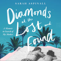 Diamonds at the Lost and Found: A Memoir in Search of my Mother - Sarah Aspinall
