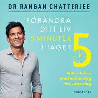 Förändra ditt liv 5 minuter i taget - Rangan Chatterjee
