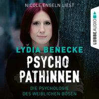 Psychopathinnen - Die Psychologie des weiblichen Bösen - Lydia Benecke