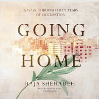 Going Home: A Walk through Fifty Years of Occupation - Raja Shehadeh