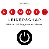 Remote leiderschap: Effectief leidinggeven op afstand