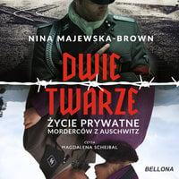 Dwie twarze. Życie prywatne morderców z Auschwitz - Nina Majewska-Brown