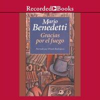 Gracias por el fuego (Thanks for the Fire) - Mario Benedetti