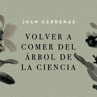 Volver a comer del árbol de la ciencia - Juan Cárdenas
