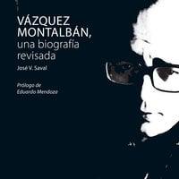 Vázquez Montalbán, una biografía revisada - José V. Saval