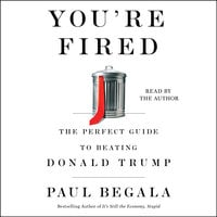 You're Fired: The Perfect Guide to Beating Donald Trump - Paul Begala