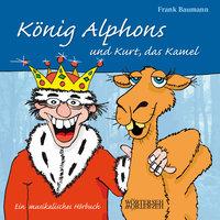 König Alphons und Kurt, das Kamel - Frank Baumann