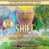 21st Century Superhuman Book 1 - Shift of the Ages: Cosmic Texts & Ancient Light Meet Quantum Physics - Cary Kirastar Ellis