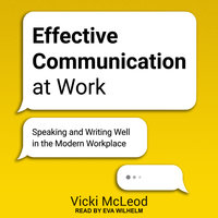Effective Communication at Work: Speaking and Writing Well in the Modern Workplace - Vicki McLeod
