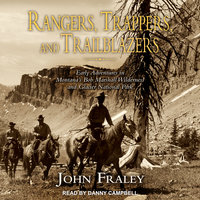Rangers, Trappers, and Trailblazers: Early Adventures in Montana's Bob Marshall Wilderness and Glacier National Park - John Fraley