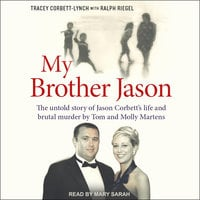 My Brother Jason: The untold story of Jason Corbett's life and brutal murder by Tom and Molly Martens - Ralph Riegel, Tracey Corbett-Lynch