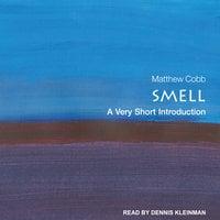 Smell: A Very Short Introduction - Matthew Cobb