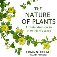 The Nature of Plants: An Introduction to How Plants Work - Craig N. Huegel