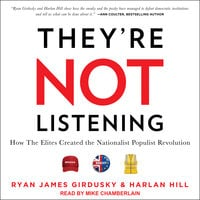 They're Not Listening: How The Elites Created the Nationalist Populist Revolution - Harlan Hill, Ryan James Girdusky