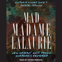 Mad Madame LaLaurie: New Orleans' Most Famous Murderess Revealed - Lorelei Shannon, Victoria Cosner Love