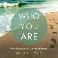Who You Are: The Science of Connectedness - Michael J. Spivey