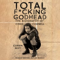 Total F*cking Godhead: The Biography of Chris Cornell - Corbin Reiff