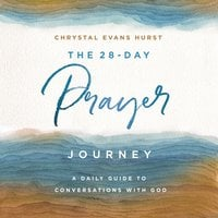 The 28-Day Prayer Journey: A Daily Guide to Conversations with God - Chrystal Evans Hurst