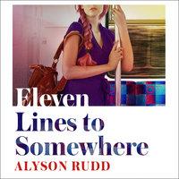 Eleven Lines to Somewhere - Alyson Rudd