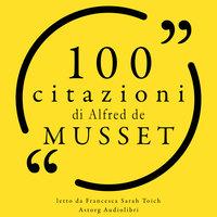 100 citazioni di Alfred de Musset - Alfred de Musset