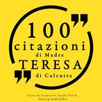 100 citazioni di Madre Teresa di Calcutta - Madre Teresa di Calcutta