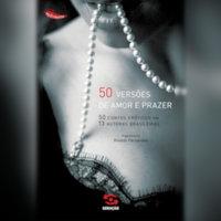 50 versões de amor e prazer - 50 contos eróticos por 13 autoras brasileiras - Rinaldo de Fernandes