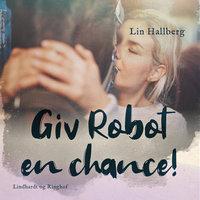 Giv Robot en chance! - Lin Hallberg