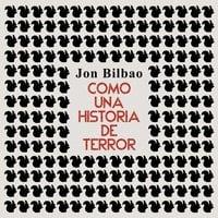 Como una historia de terror. Y otros relatos - Jon Bilbao