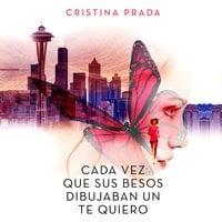 Cada vez que sus besos dibujaban un te quiero - Cristina Prada
