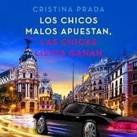 Los chicos malos apuestan, las chicas listas ganan - Cristina Prada