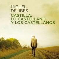 Castilla, lo castellano y los castellanos - Miguel Delibes