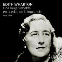 Edith Wharton, una mujer rebelde en la edad de la inocencia - Jorge Freire
