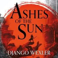 Ashes of the Sun - Django Wexler