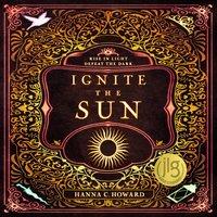 Ignite the Sun - Hanna Howard