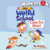 My Weird School: Class Pet Mess! - Dan Gutman