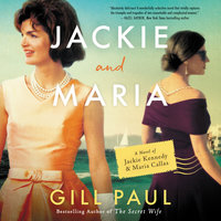 Jackie and Maria: A Novel of Jackie Kennedy & Maria Callas - Gill Paul