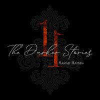 The Darker Stories: 11 - Sarah Baines