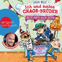 Ich und meine Chaos-Brüder - Band 3: Beste Party aller Zeiten - Sarah Welk